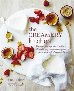 Book The Creamery Kitchen: Discover The Age-old Tradition Of Making Fresh Butters, Yogurts, Creams, And… by Jenny Linford
