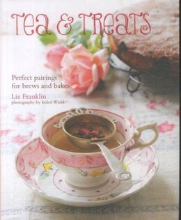 Book Tea and Treats: Perfect Pairings for Brews and Bakes by Liz Franklin