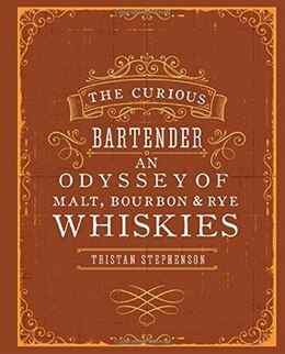 Book The Curious Bartender: An Odyssey of Malt, Bourbon & Rye Whiskies: An Odyssey of Malt Bourbon & Rye… by Tristan Stephenson
