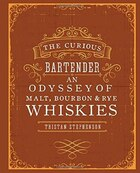 The Curious Bartender: An Odyssey of Malt, Bourbon & Rye Whiskies: An Odyssey of Malt Bourbon & Rye…