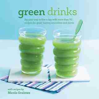 Green Drinks: Sip Your Way To Five A Day With More Than 50 Recipes For Great-tasting Smoothies And Juices! by Nicola Graimes