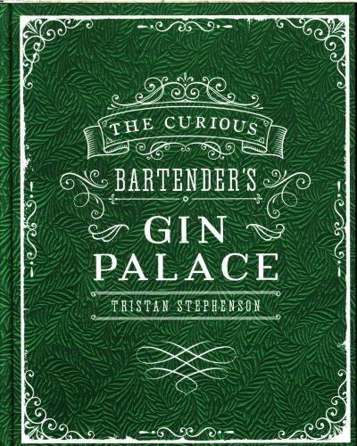 The Curious Bartender's Gin Palace by Tristan Stephenson