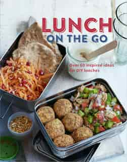 Lunch on the Go: Over 60 inspired ideas for DIY lunches by Ryland Peters & Small
