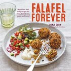 Falafel Forever: Nutritious And Tasty Recipes For Fried, Baked, Raw, Vegan And More!