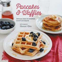 Book Pancakes And Waffles: Delicious Ideas For Breakfast, Brunch And Beyond by Hannah Miles