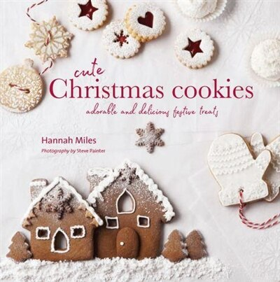 Cute Christmas Cookies: Adorable And Delicious Festive Treats by Hannah Miles