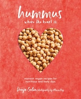 Hummus Where The Heart Is: Moreish Recipes For Nutritious And Tasty Dips