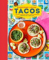 Every Juan Loves Tacos: Recipes For Delicious Tortilla-wrapped Treats