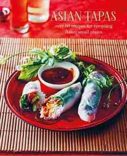 Asian Tapas: Over 60 Recipes For Tempting Asian Small Plates And Bites by Ryland Peters & Small