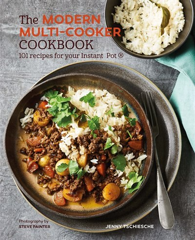 The Modern Multi-cooker Cookbook: 101 Recipes For Your Instant Pot® by Jenny Tschiesche