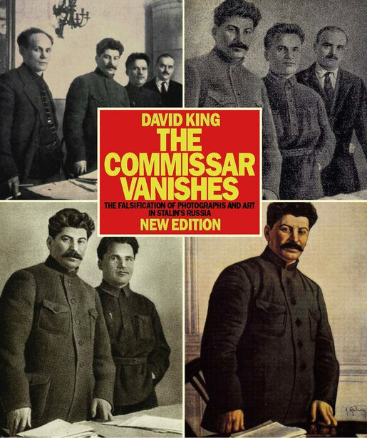 The Commissar Vanishes: The Falsification Of Photographs And Art In Stalin's Russia New Edition by David King