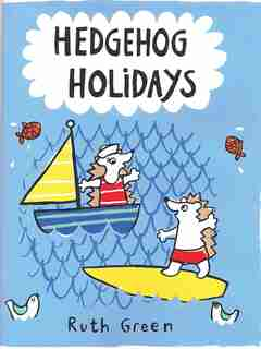 Hedgehog Holidays by Ruth Green