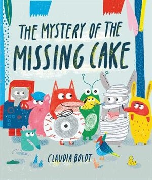 The Mystery Of The Missing Cake by Claudia Boldt