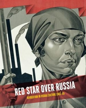 Red Star Over Russia: Revolution In Visual Culture 1905-55 by Natalia Sidlina