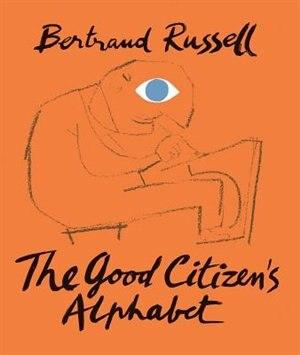 The Good Citizen's Alphabet by BERTRAND RUSSELL