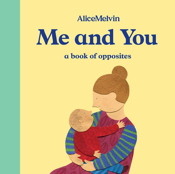 The World Of Alice Melvin: Me And You: A Book Of Opposites by Alice Melvin