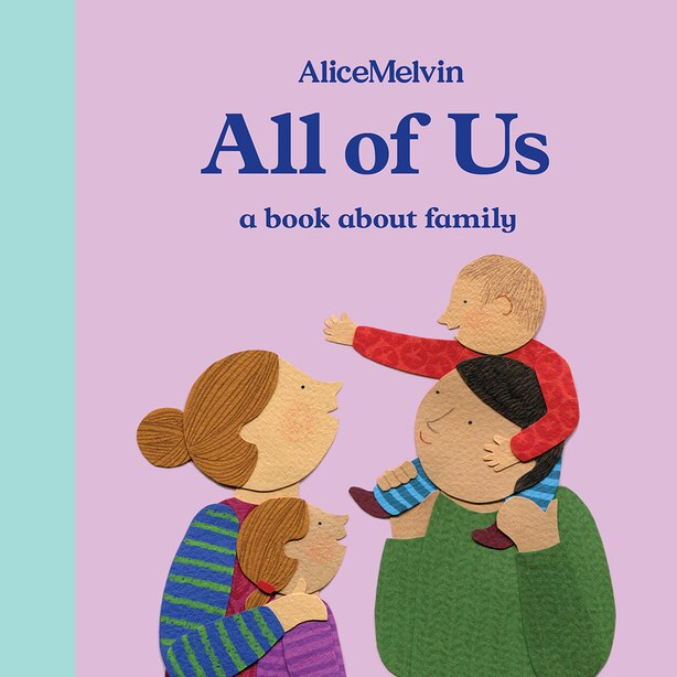 The World Of Alice Melvin: All Of Us: A Book About Family by Alice Melvin