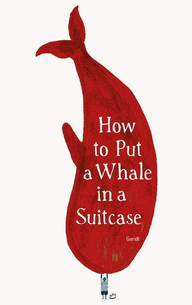 How To Put A Whale In A Suitcase by Raul Guridi