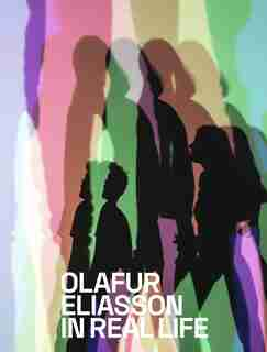 Olafur Eliasson: In Real Life by Mark Godfrey