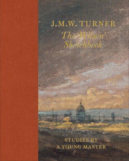 J.m.w. Turner The 'wilson' Sketchbook by Andrew Wilton