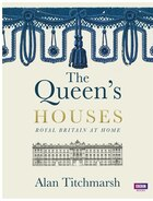 The Queen's Houses: Royal Britain At Home