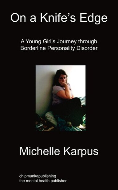 On Knife's Edge: A Young Girl's Journey Through Borderline Personality Disorder by Michelle Karpus