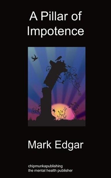 A Pillar Of Impotence by Mark Edgar