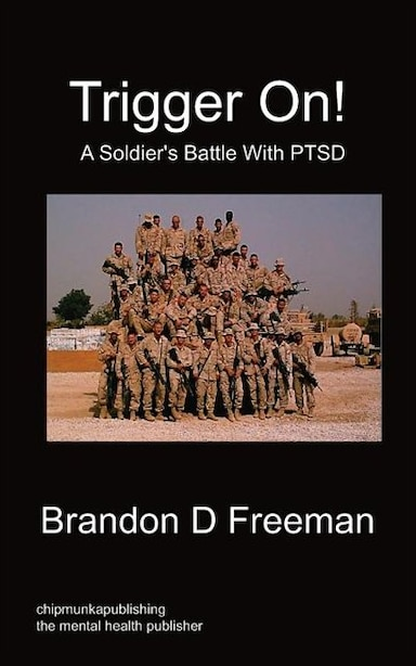 Trigger On! - A Soldier's Battle With Ptsd by Brandon D Freeman