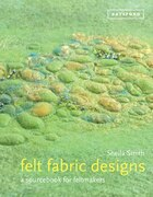 Felt Fabric Designs: A Sourcebook for Feltmakers