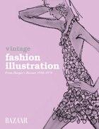 Vintage Fashion Illustration: From Harper's Bazaar 1930 - 1970