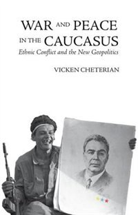 War and Peace in the Caucasus: Russias Troubled Frontier