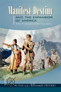 Turning Points--Actual and Alternate Histories: Manifest Destiny and the Expansion of America by Rodney Carlisle