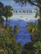 Sir Joseph Dalton Hooker: Traveller And Plant Colle