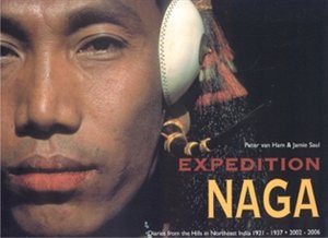 Expedition Naga: Diaries from the Hills in Northeast India 1921 - 1937 & 2002 - 2006 by Peter Ham