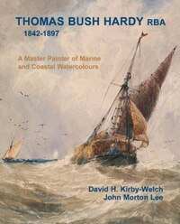 Thomas Bush Hardy Rba 1842-1897: A Master Painter of Marine and Coastal Watercolours