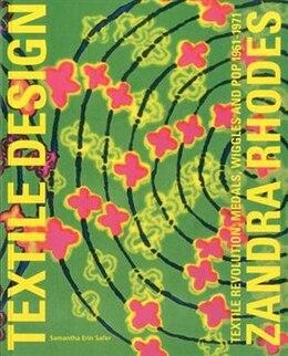 Book Zandra Rhodes: Textile Revolution: Medals, Wiggles and Pop 1961-1971 by Samantha Erin Safer