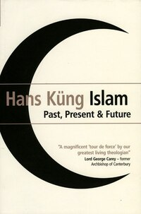 Islam: Past, Present and Future: Past, Present and Future