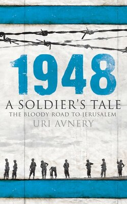 Book 1948: A Soldier's Tale - The Bloody Road to Jerusalem by Uri Avnery