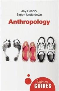 Anthropology: A Beginner's Guide