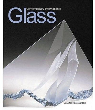Contemporary International Glass by Jennifer Hawkins Opie
