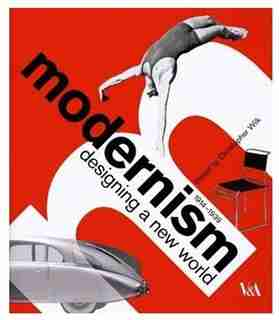 Modernism: Designing a New World by Christopher Wilk