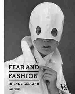 Fear And Fashion In The Cold War by Jane Pavitt