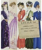 Lucile Ltd: London, Paris, New York And Chicago 1890s - 1930s