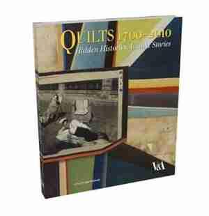 Quilts 1700-2010: Hidden Histories, Untold Stories by Sue Prichard