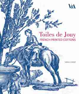 Toiles De Jouy: French Printed Cottons, 1760-1830 by Sarah Grant