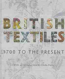 British Textiles: 1700 To The Present by Linda Parry