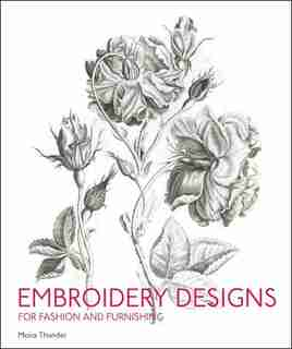 Embroidery Designs For Fashion And Furnishings by Moira Thunder