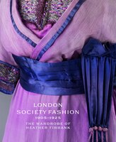 London Society Fashion 1905?1925: The Wardrobe Of Heather Firbank