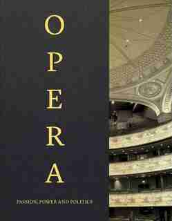 Opera: Passion, Power, Politics by Kate Bailey