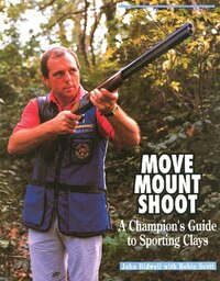 Move, Mount, Shoot: A Champion's Guide To Sporting Clays